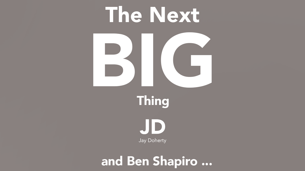 44 – The Next Big Thing! (and Ben Shapiro's existence)