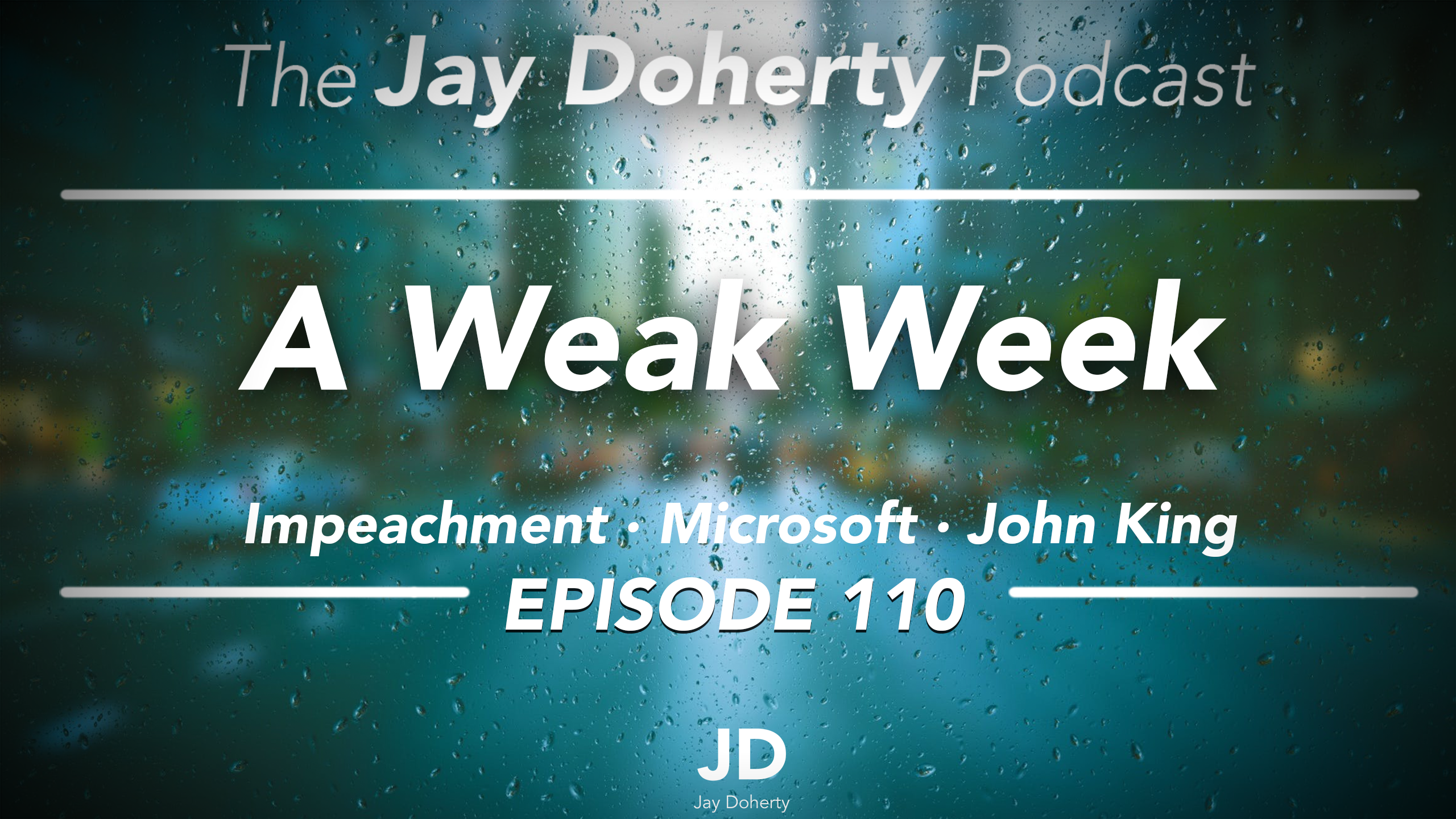 Ep. 110 – A Weak Week | Impeachment, Microsoft, John King