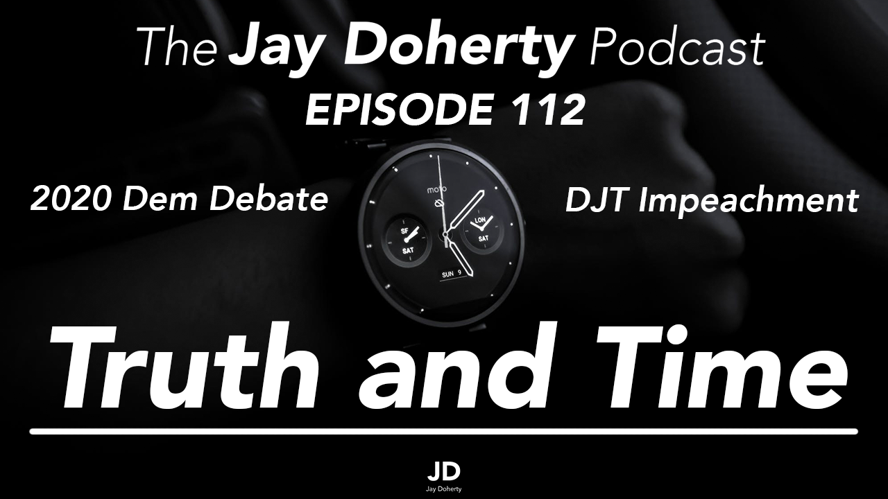 Ep. 112 – Truth and Time | 2020 Dem Debate and Impeachment