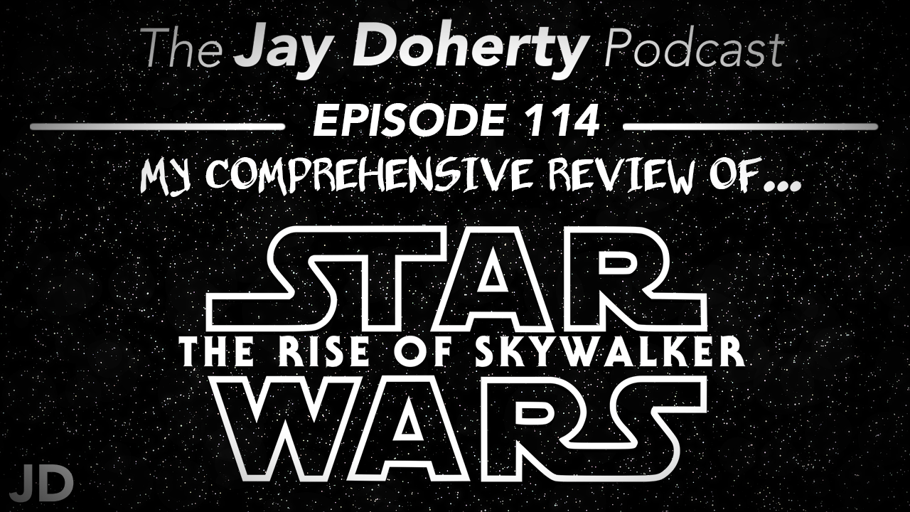 114 – A Comprehensive Review of Star Wars: The Rise of Skywalker