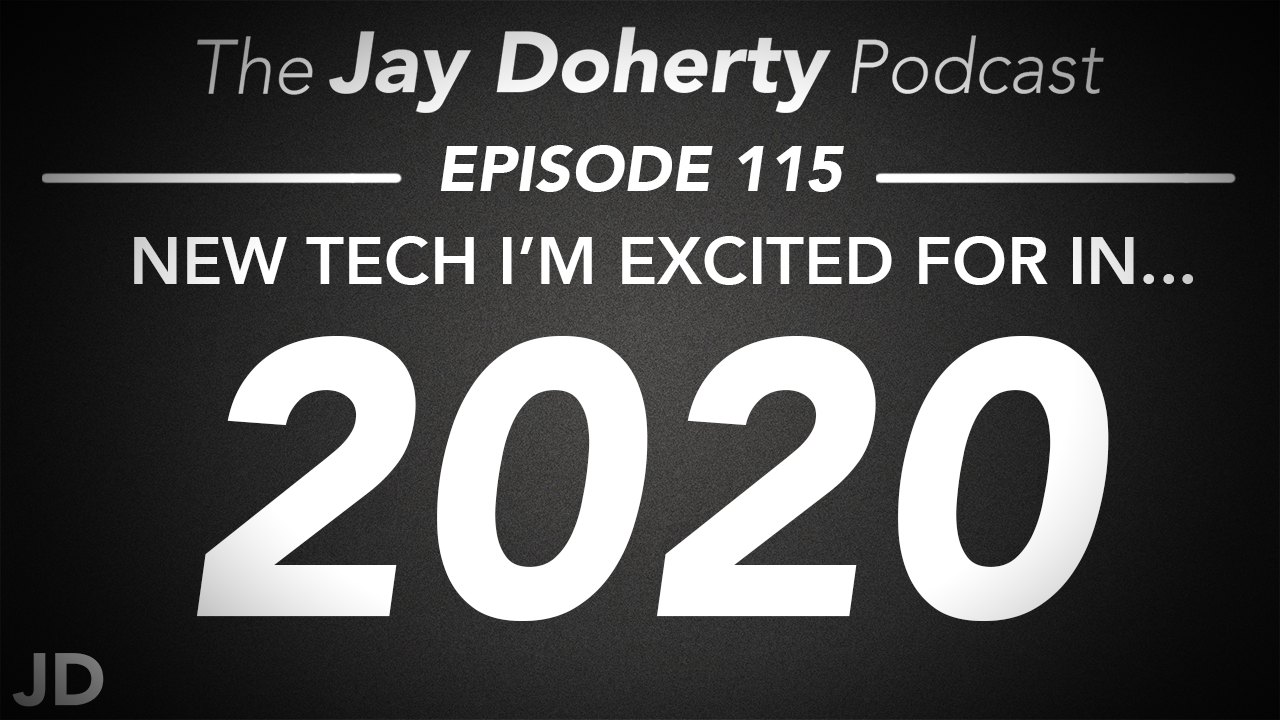 Ep. 115 – Tech in 2020!