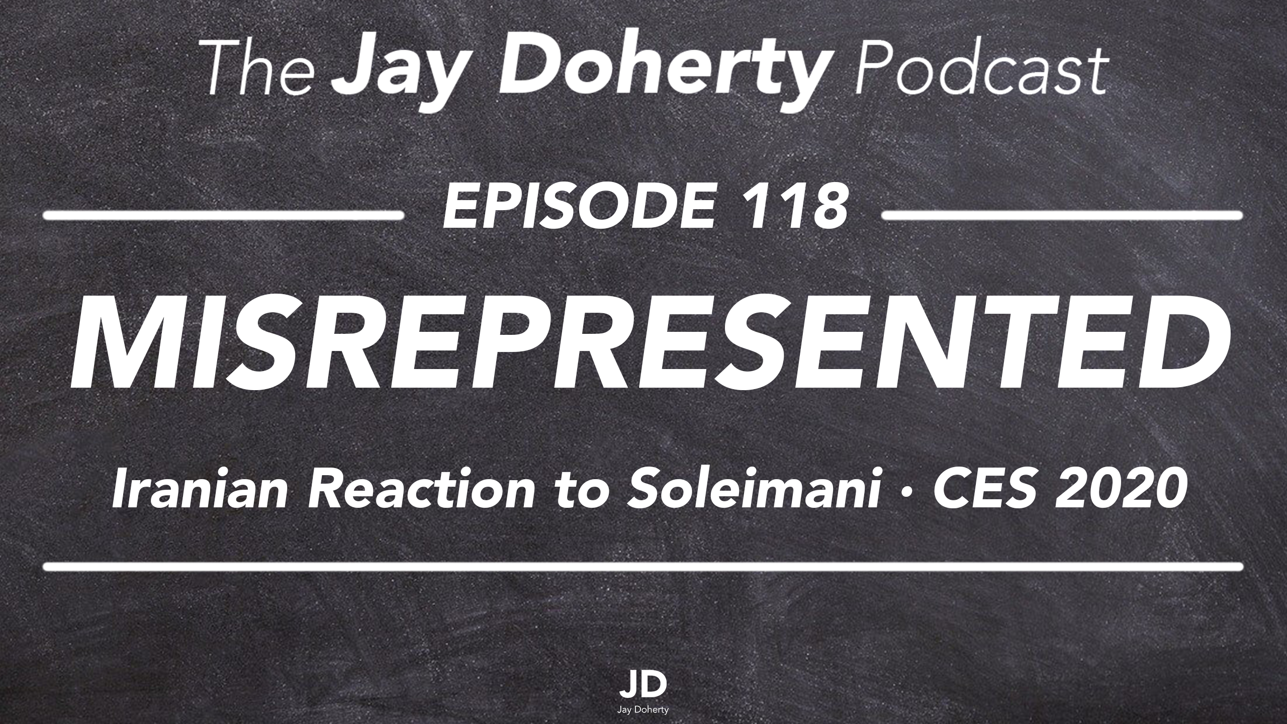 118 – Misrepresented | Iranian Reaction to Soleimani Death, CES 2020