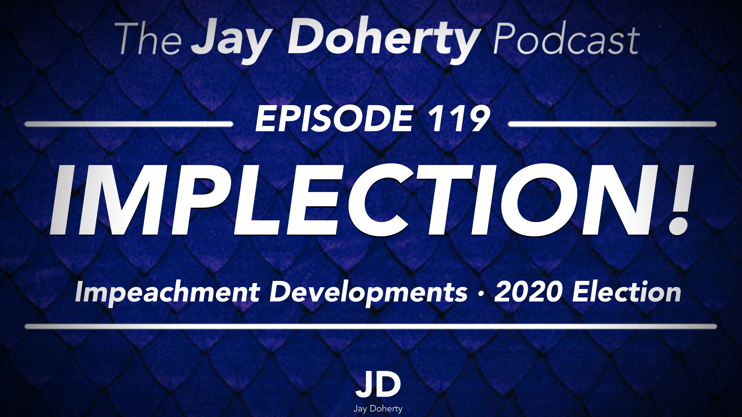 Ep. 119 – IMPLECTION! | Impeachment Developments and 2020 Election