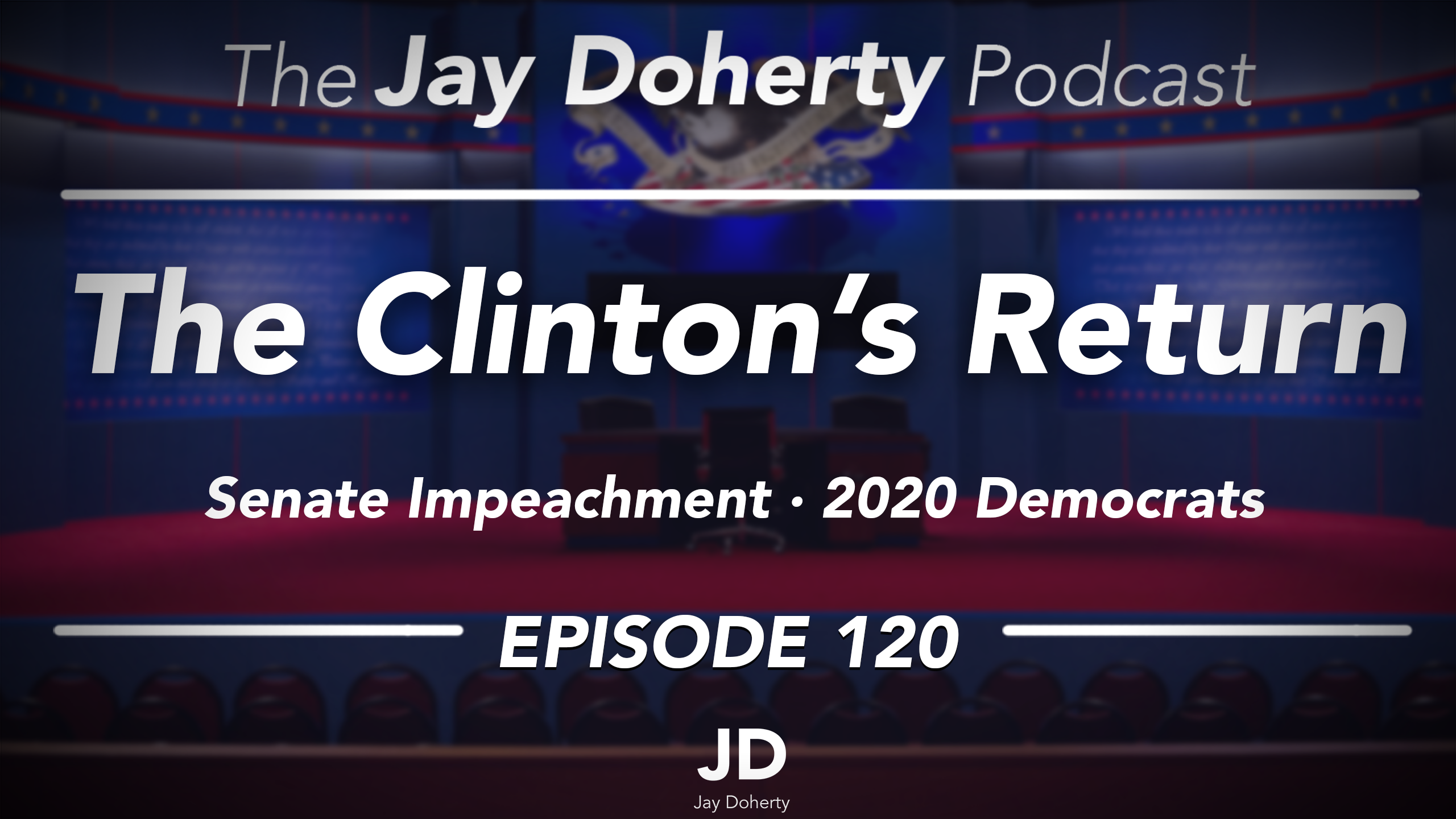 Ep. 120 – The Clinton's Return | Senate Impeachment, 2020 Democrats