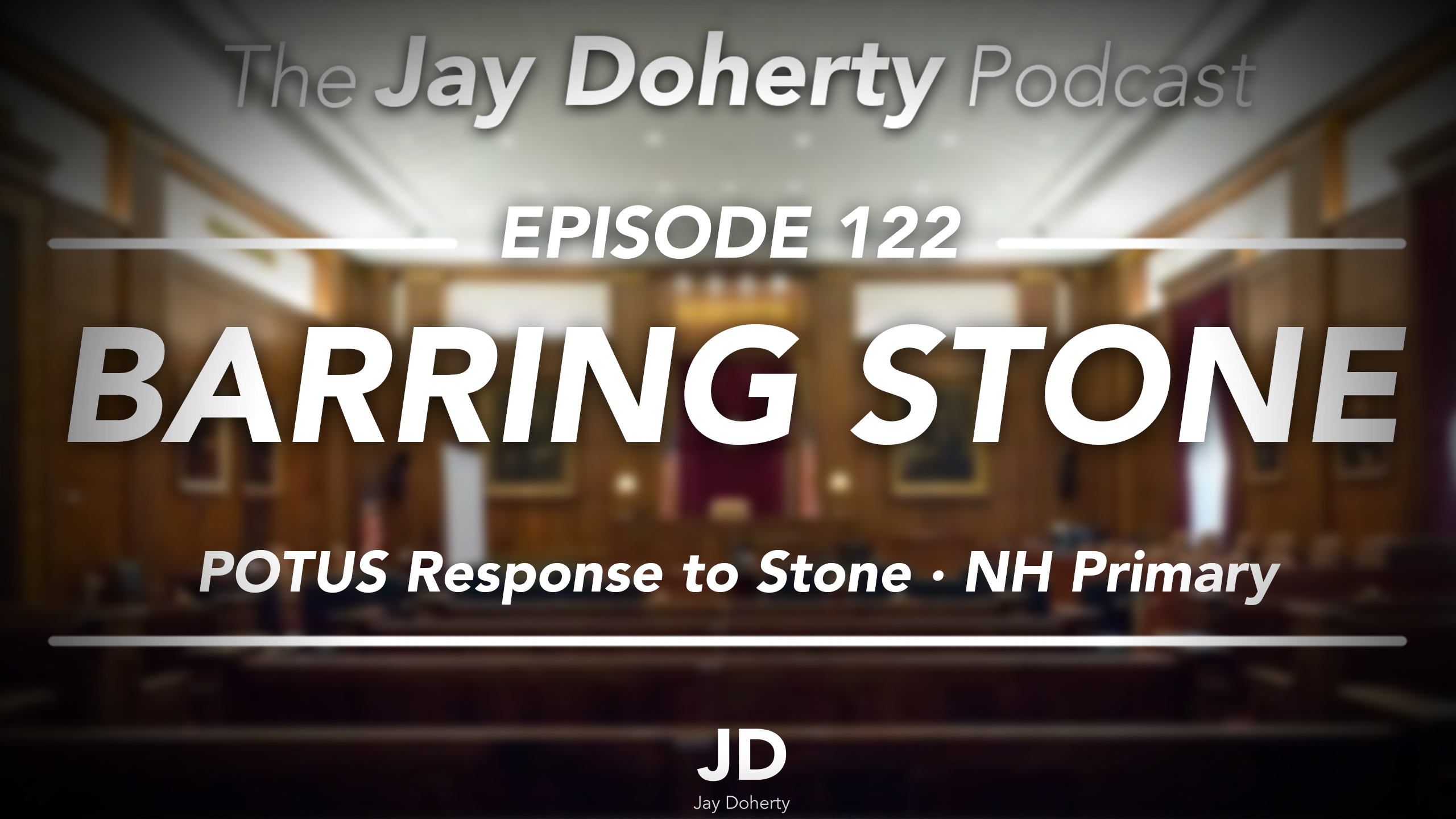Ep. 122 – Barring Stone | POTUS Response to Stone Case and New Hampshire Primary Results