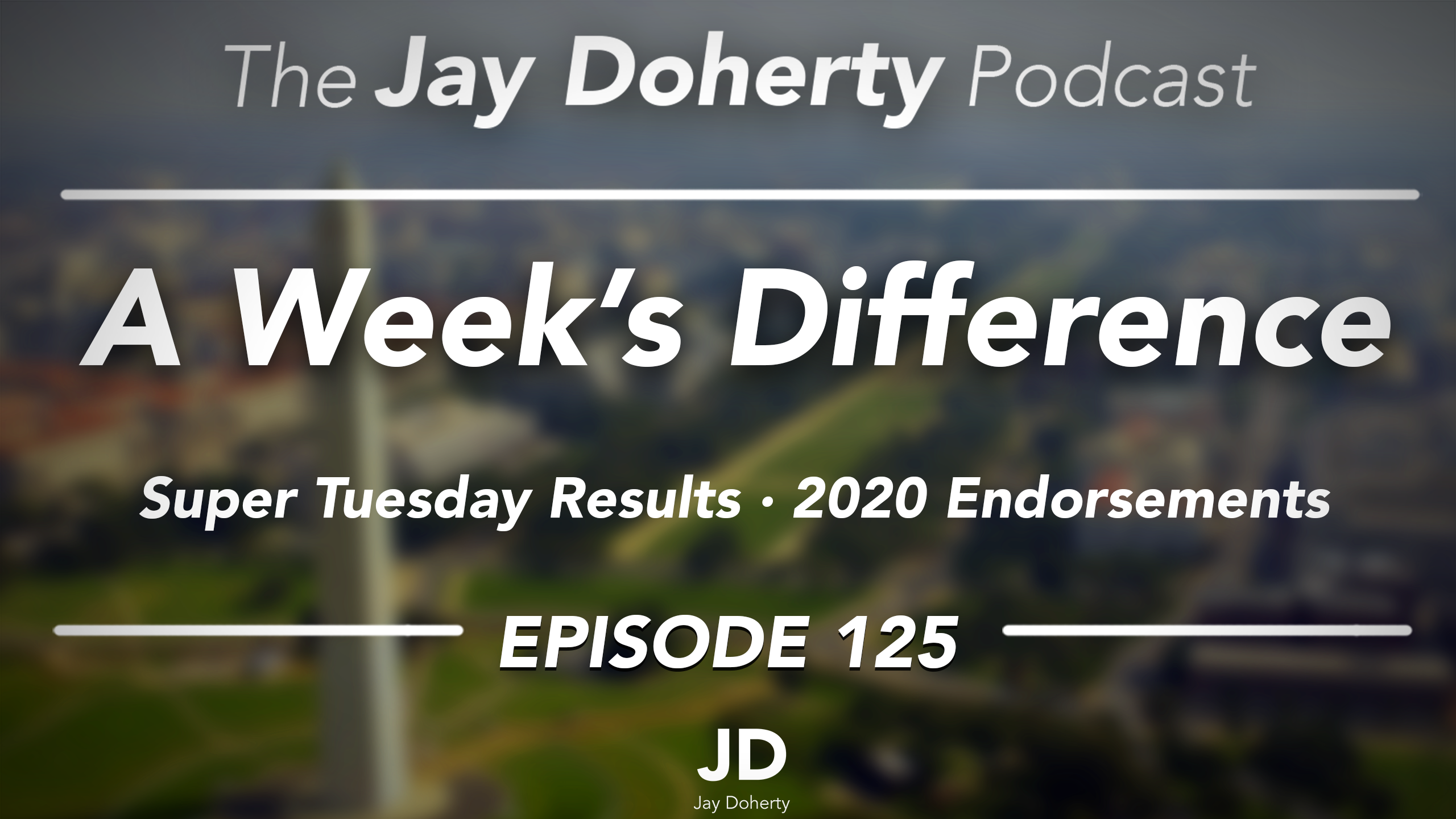 Ep. 125 – A Week's Difference | Super Tuesday and 2020 Endorsements