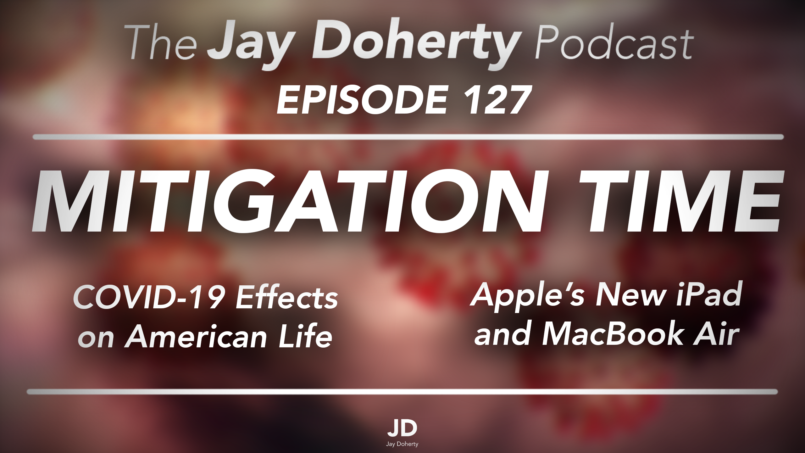 Ep. 127 – Mitigation Time | COVID-19 Effects on American Life & Apple's New Products