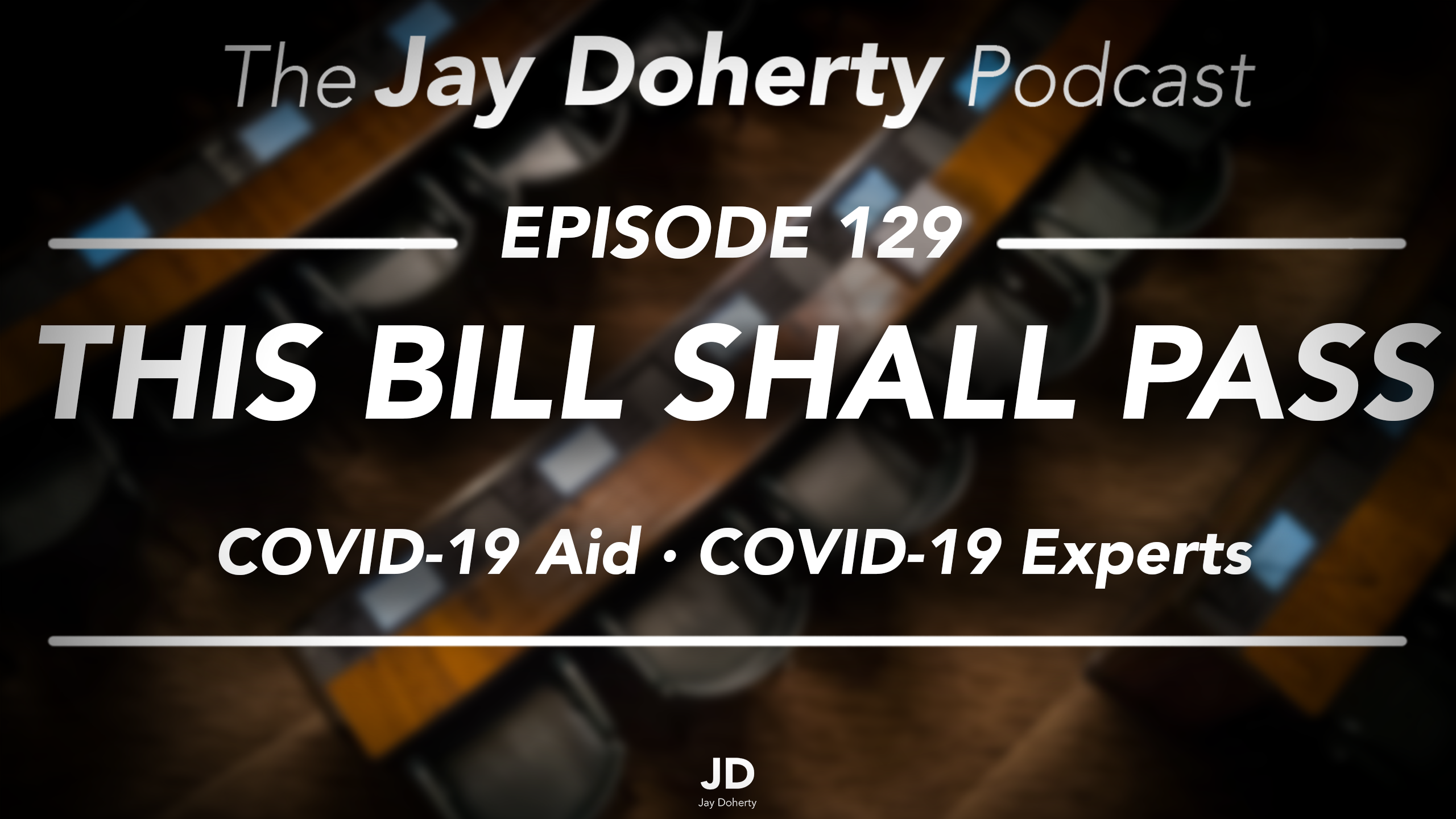 Ep. 129 – This Bill Shall Pass   COVID-19 Congressional Aid & COVID-19 Experts
