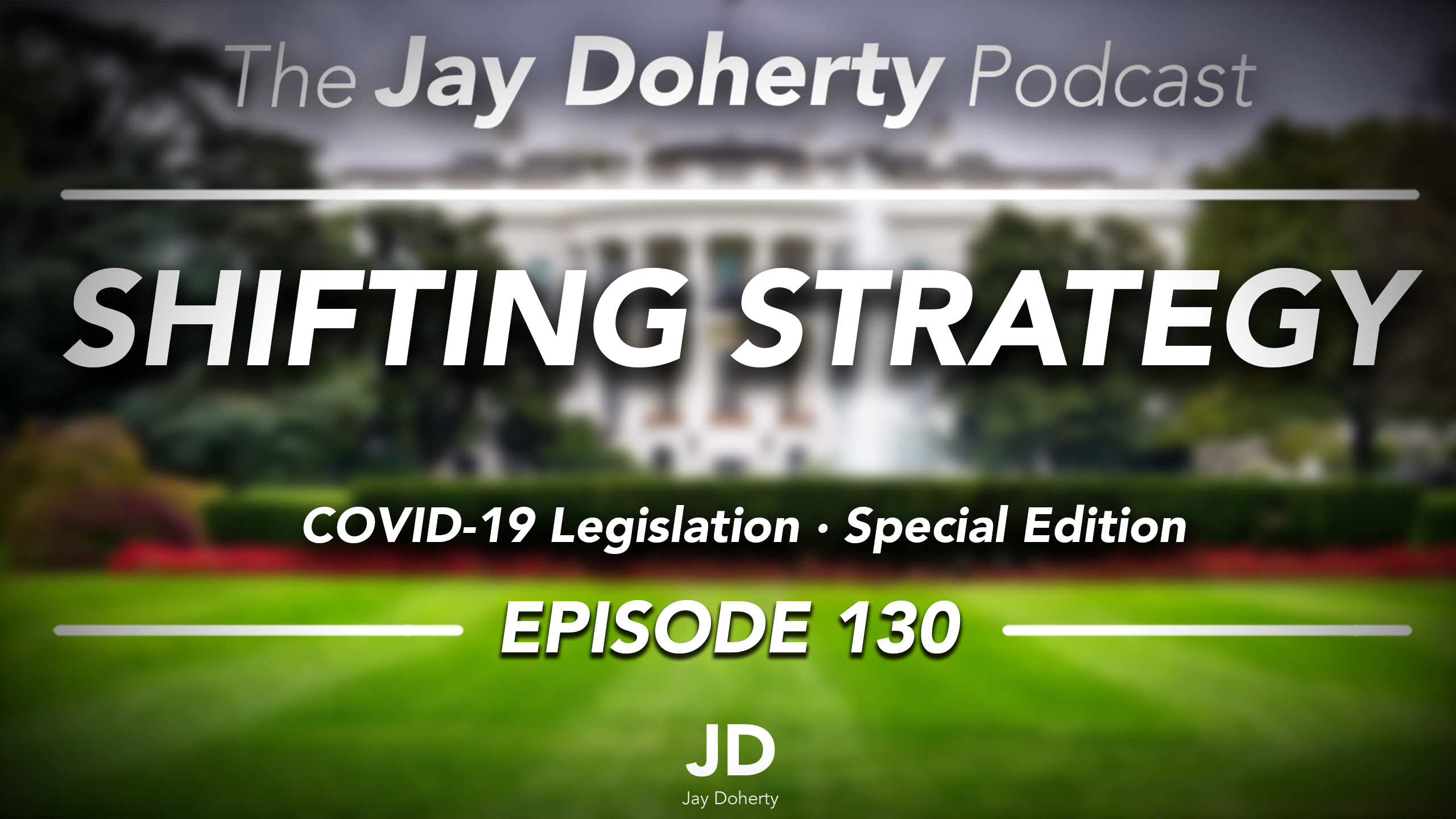 Ep. 130 – Shifting Strategy | COVID-19 Legislation | Special Edition