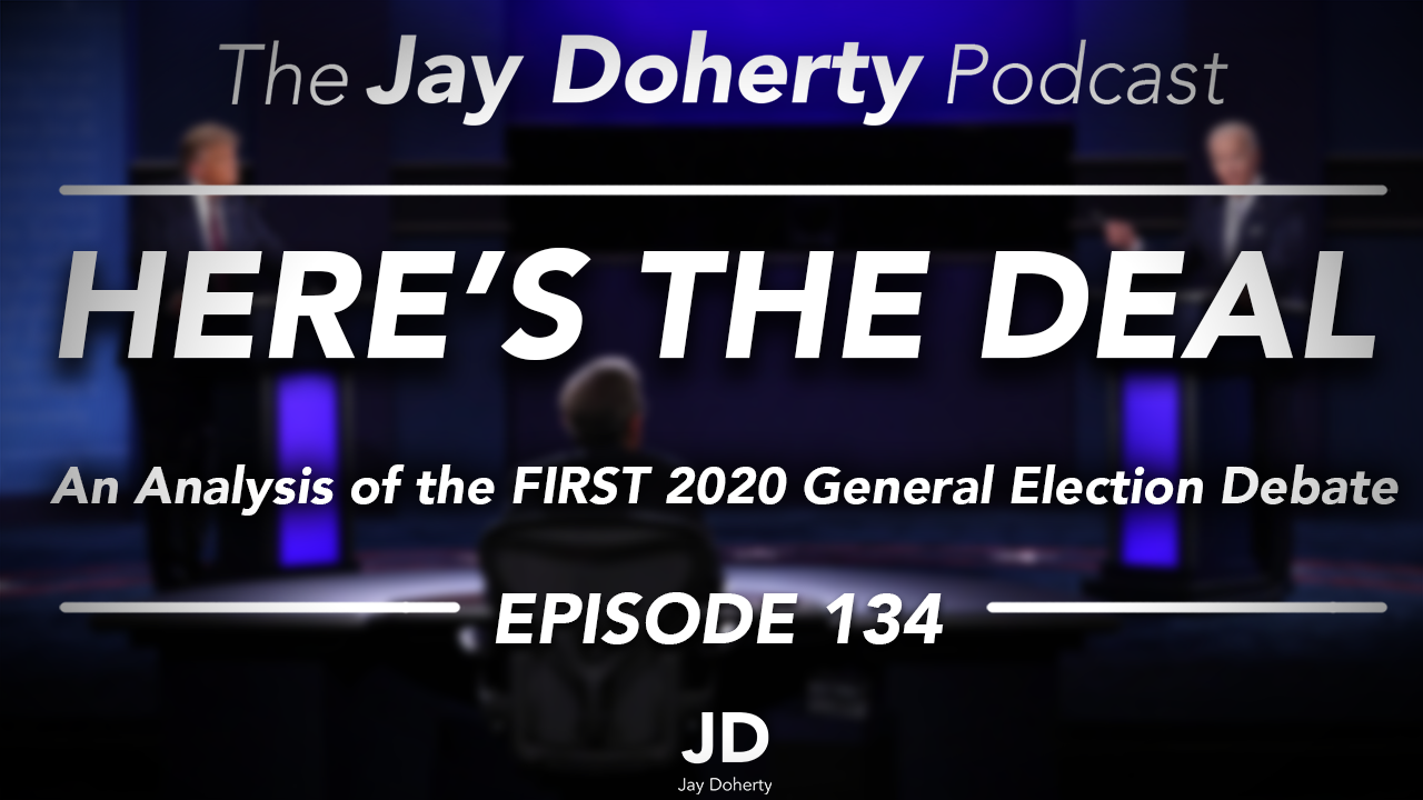 Ep. 134 – Here's The Deal | First 2020 Presidential Debate Analysis