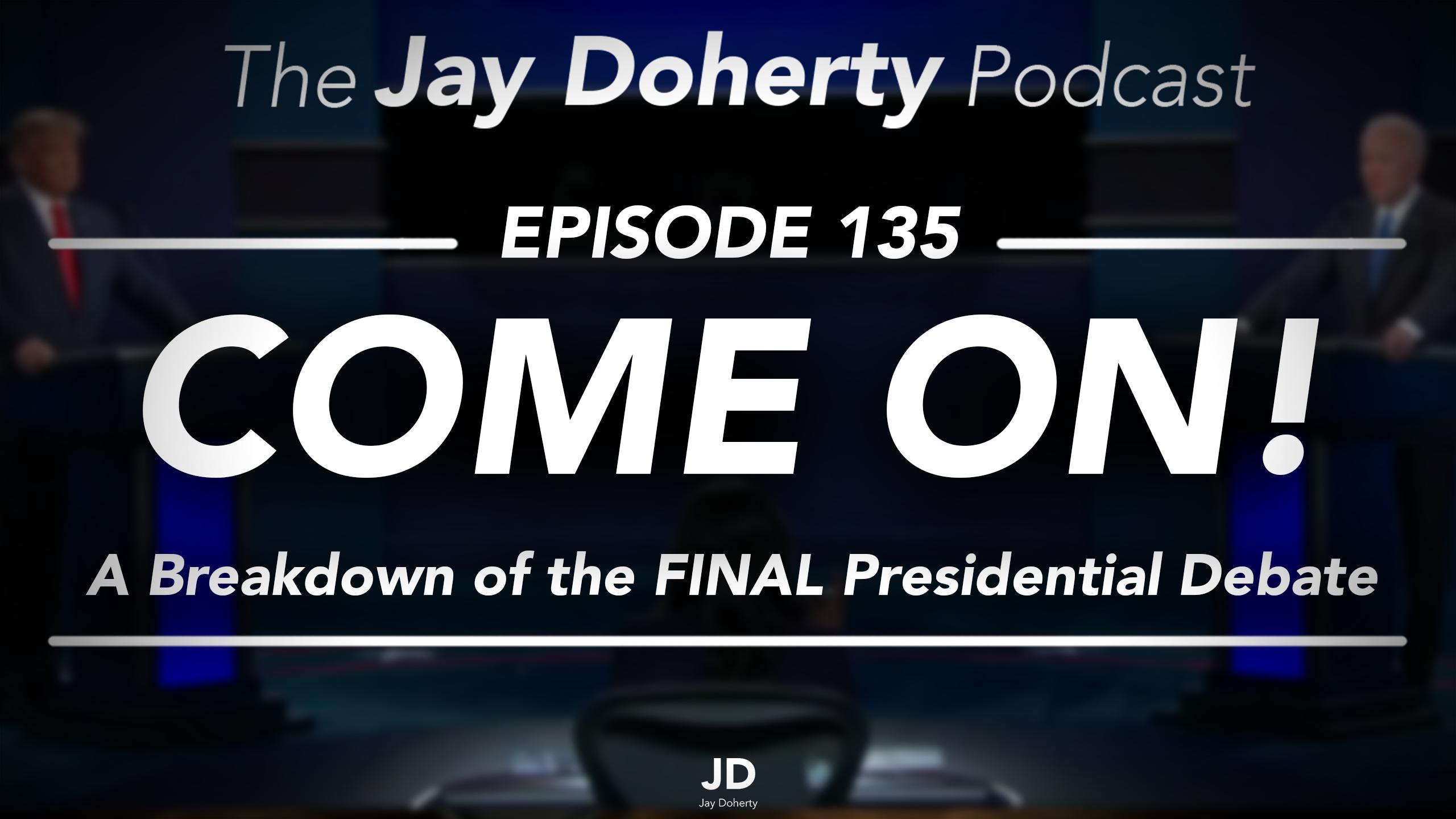 Ep. 135 – Come On! | Final 2020 Presidential Debate Breakdown