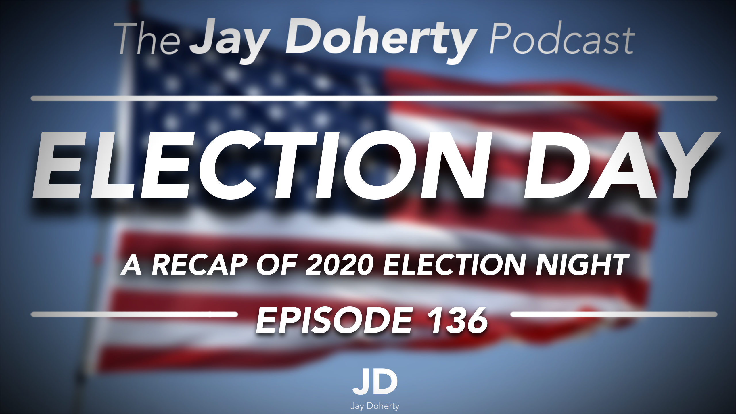 Ep. 136 – Election Day   A Recap of Election Night 2020