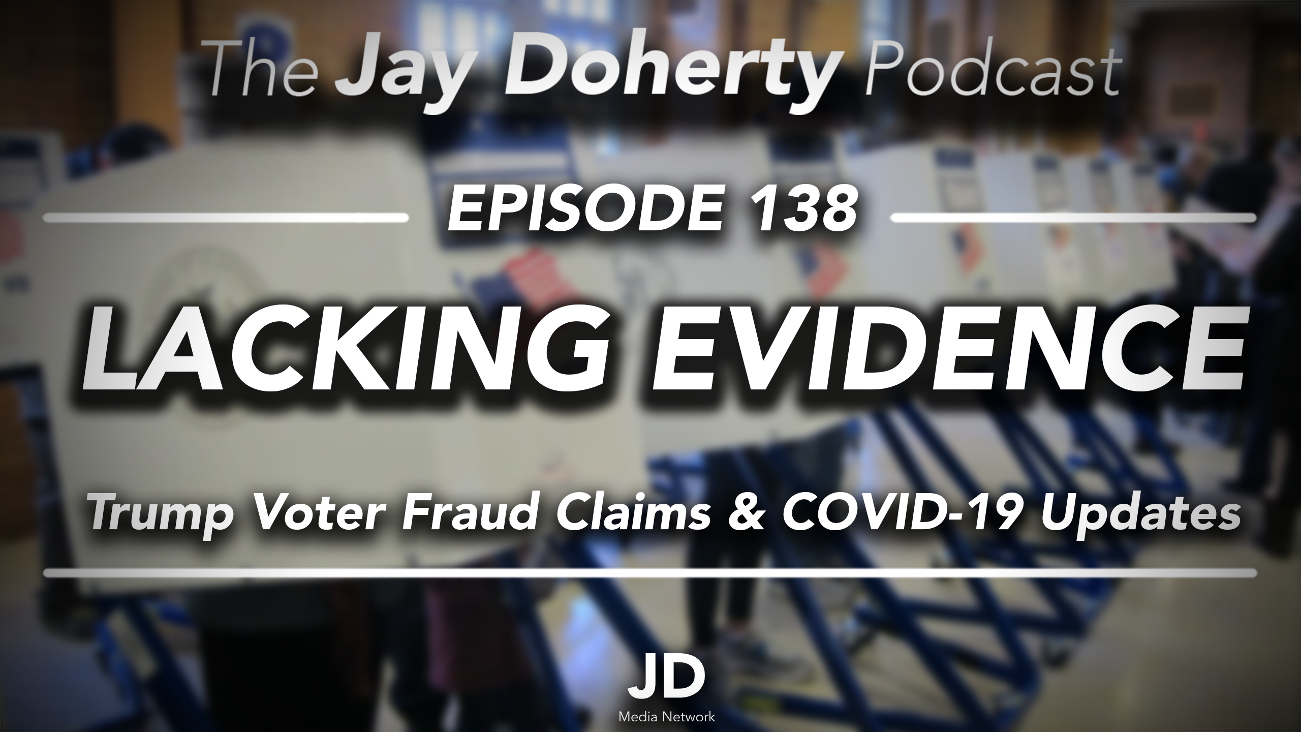 Ep. 138 – Lacking Evidence   Breaking Down Trump Voter Fraud Claims & COVID-19 Updates