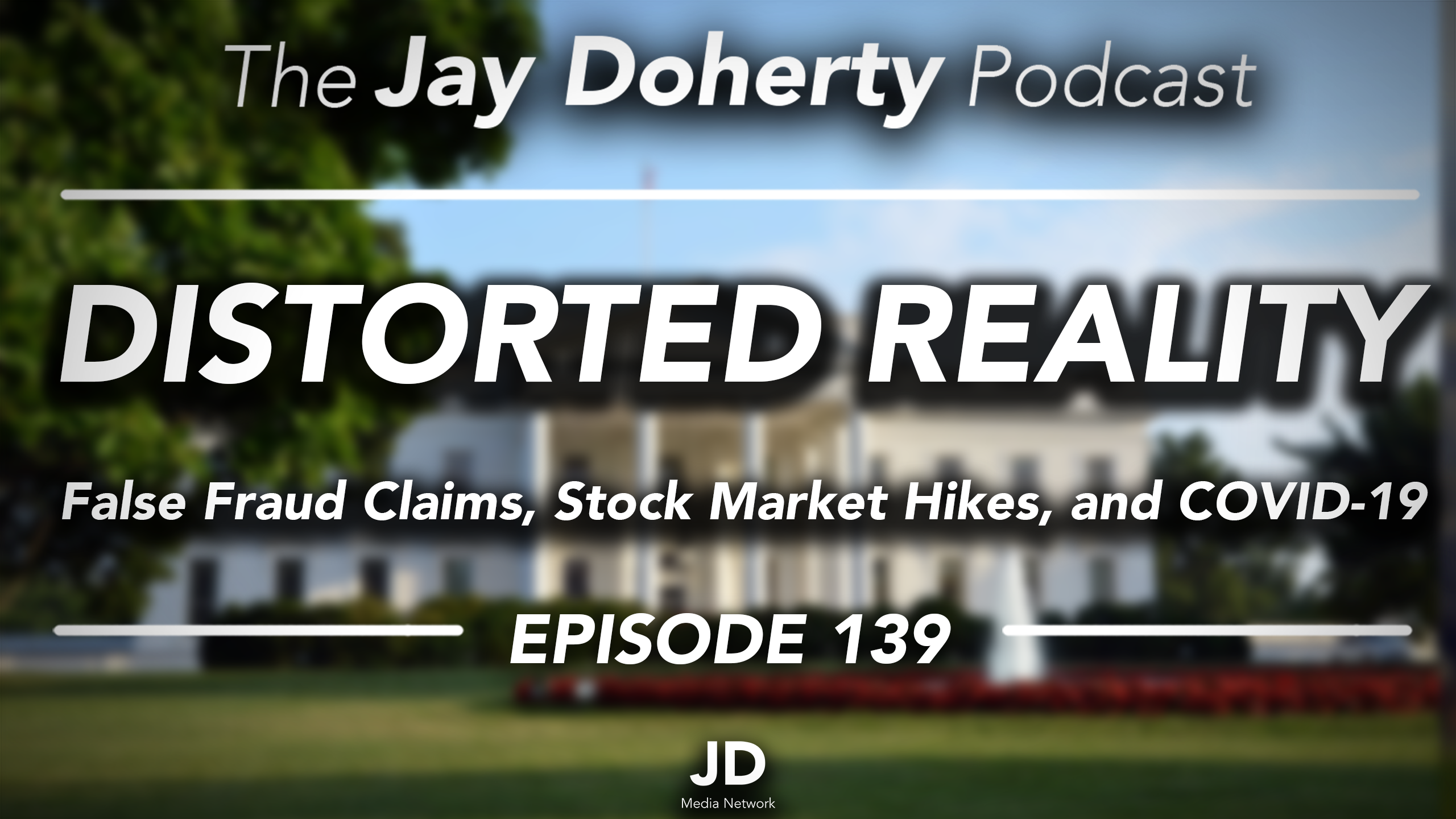 Ep. 139 – Distorted Reality | False Fraud Claims, Stock Market Hikes, and COVID-19