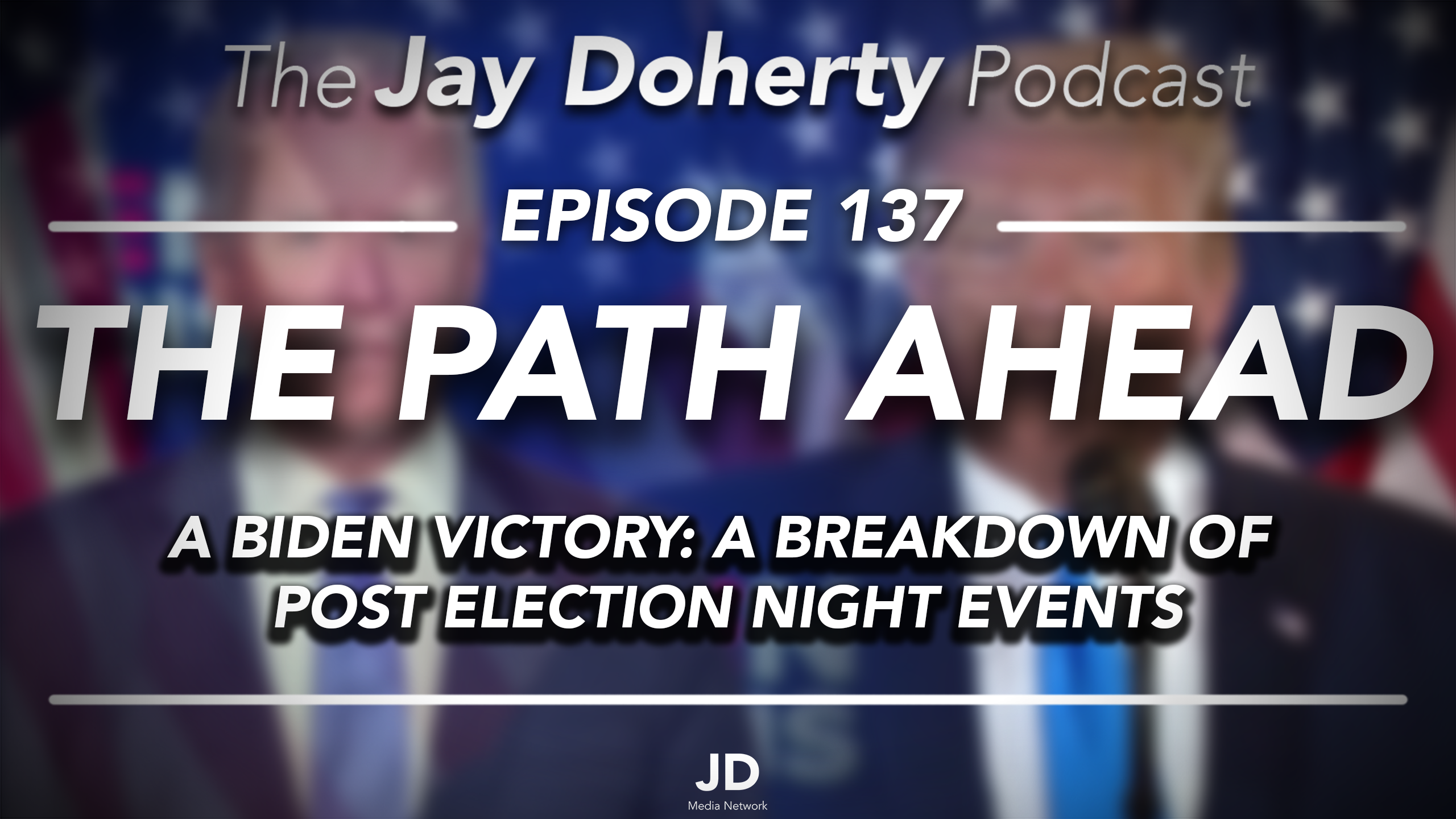 Ep. 137 – The Path Ahead | A Biden Victory: A Breakdown of Post Election Night Events